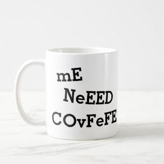 Taza De Café yo NeEED COvFeFE… más CoVfeFE el   divertido