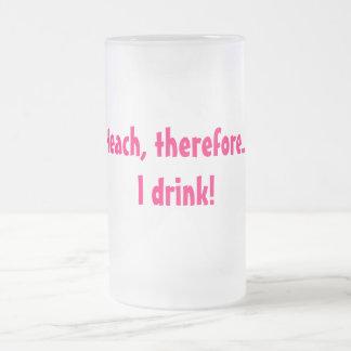 Taza De Cristal Esmerilado Enseño, por lo tanto…. ¡Bebo!