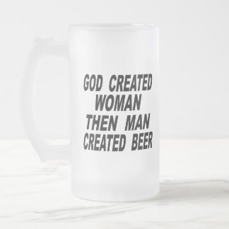 Taza De Cristal Esmerilado La mujer creada dios entonces sirve la cerveza