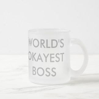 Taza De Cristal Esmerilado Okayest Boss del mundo