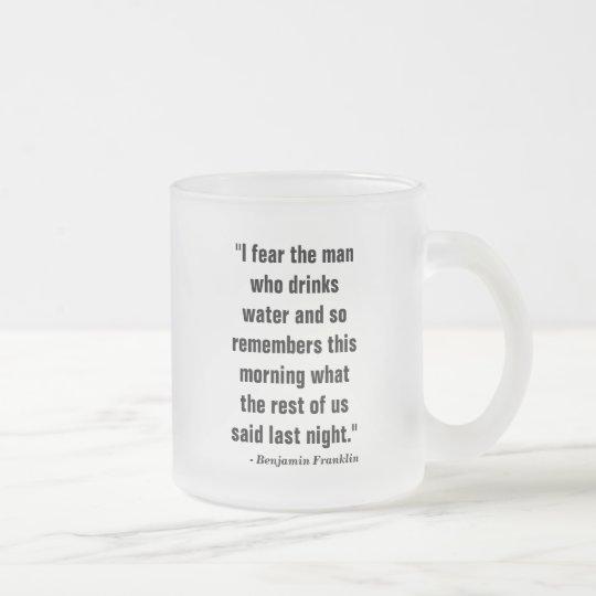 """Taza De Cristal Esmerilado """"Temo al hombre que bebe el agua y así que"""