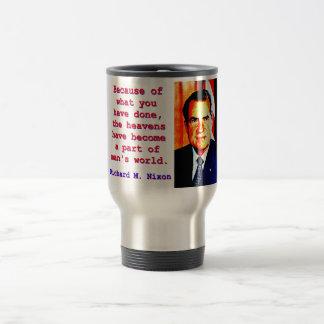 Taza De Viaje Debido a lo que usted ha hecho - Richard Nixon