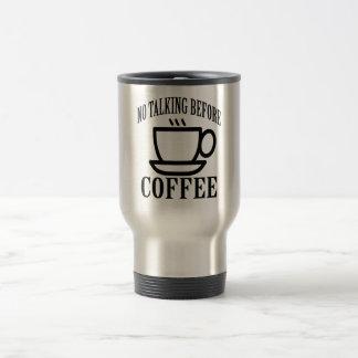 Taza De Viaje El ningún hablar antes de café.