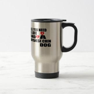 Taza De Viaje Todos usted necesita diseños de los perros de CHIN