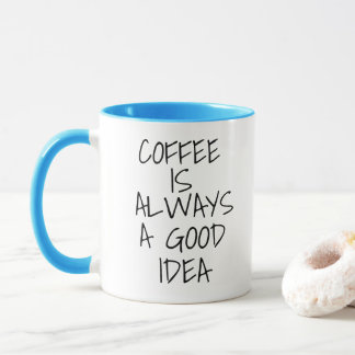 Taza El café es siempre una buena idea