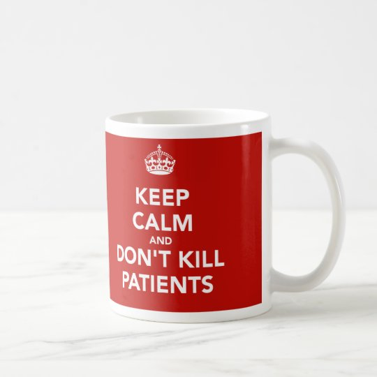 "Taza ""Keep calm and dont kill patients"""