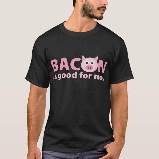 {TBA} El tocino es bueno para mí Camiseta