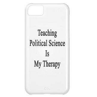 Teaching Political Science Is My Therapy Cover For iPhone 5C
