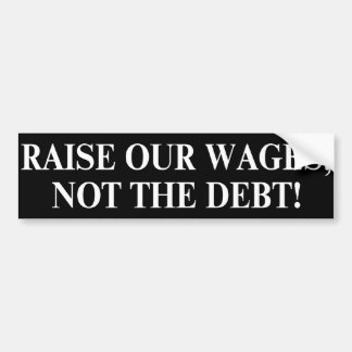 Techo de deuda. Aumente nuestros salarios, no la d Pegatina Para Coche