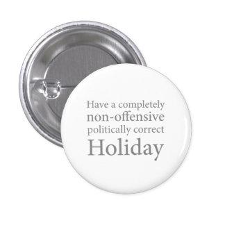 Tenga un día de fiesta político correcto chapa redonda de 2,5 cm