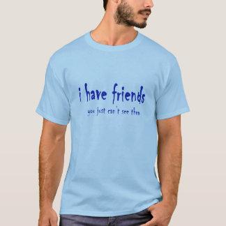 tengo amigos - usted apenas no puede verlos… camiseta