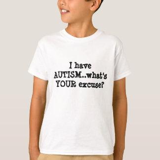¿Tengo AUTISMO. .what soy SU excusa? Camiseta