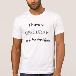 Tengo un ojo de los obscurae para la moda camiseta