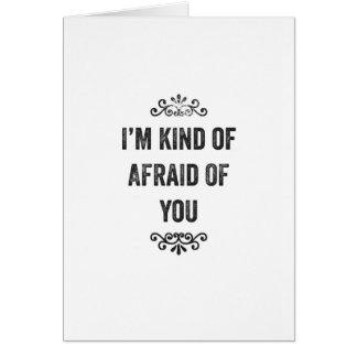 Tengo un poco miedo de usted tarjeta de Snarky