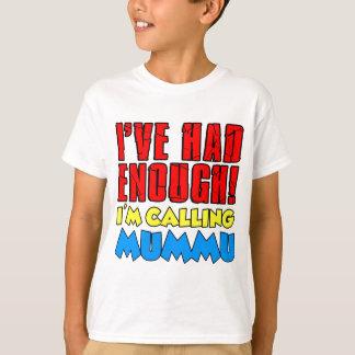 Tenía bastante Mummu de llamada Camiseta