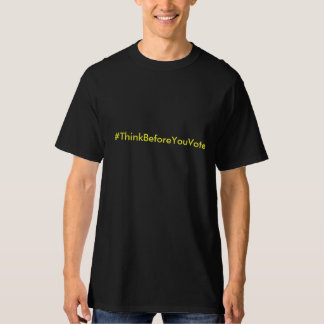 #ThinkBeforeYouVote Camiseta