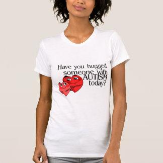 Tiene usted abrazado alguien con autismo hoy camiseta