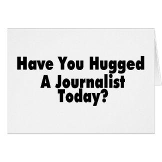 Tiene usted abrazado un periodista hoy felicitación