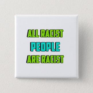 Toda la gente racista es racista botón del