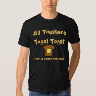 ¡Toda la tostada de la tostada de las tostadoras! Camiseta