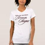 Todo el azúcar de Brown natural Camiseta