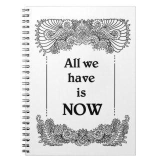 Todo lo que tenemos ahora es - Quote´s positivo Cuaderno