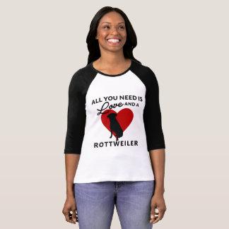 Todo lo que usted necesita es amor y un Rottweiler Camiseta