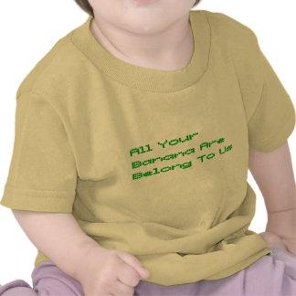 Todo su plátano es pertenece a nosotros camisetas