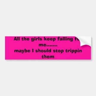 Todos los chicas me guardan cayendo para mí ...... pegatina para coche