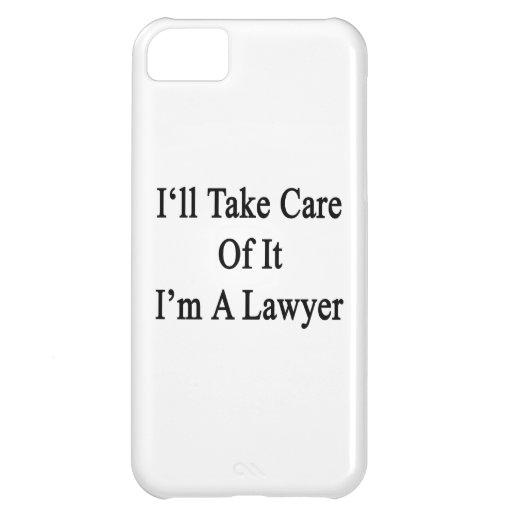 Tomaré el cuidado de él que soy abogado