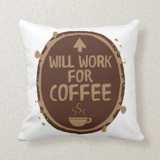 Trabajará para el café cojín decorativo