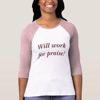 ¡Trabajará para la alabanza! Camisetas