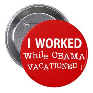 Trabajé mientras que Obama Vacationed Pins