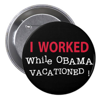 Trabajé mientras que Obama Vacationed Pin