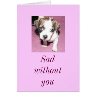 Triste sin usted tarjeta de felicitación