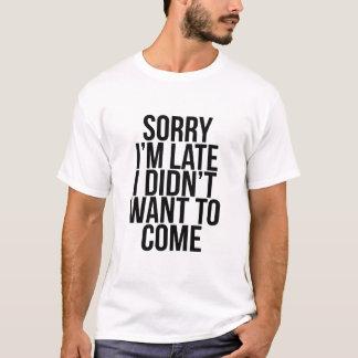 Triste soy atrasado yo no quise venir camisa