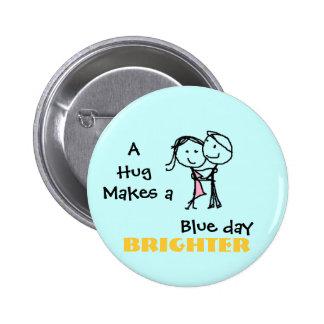 Un abrazo hace un día azul más brillante chapa redonda 5 cm