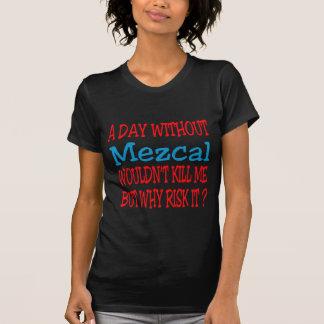 Un día sin Mezcal no me mataría pero porqué riesgo Camisetas