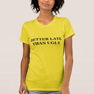 """Un """"mejor atrasado que"""" la camiseta fea"""
