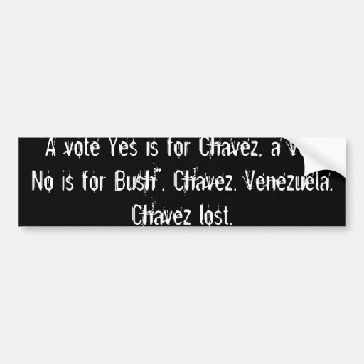 """""""Un voto está sí para Chavez, un voto no está para Pegatina De Parachoque"""
