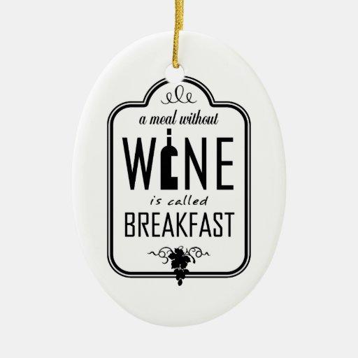 Una comida sin el vino se llama Breakfast Ornament Ornamento De Navidad