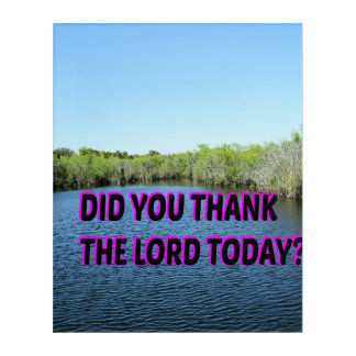 ¿Usted agradeció al señor Today? Impresión Acrílica