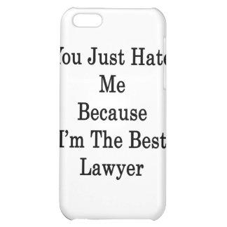 Usted apenas me odia porque soy el mejor abogado