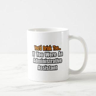 Usted bebería también… al ayudante administrativo taza