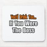 Usted bebería también… Boss Alfombrilla De Ratón
