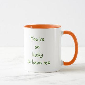 Usted es así que afortunado tenerme taza divertida