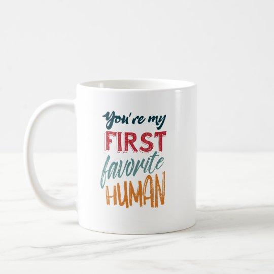 Usted es mi primer ser humano preferido te amo, taza de café