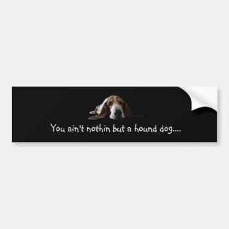 Usted es no nothin sino un perro de caza etiqueta de parachoque