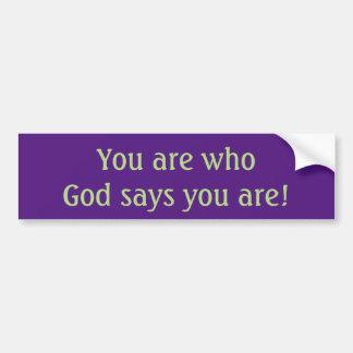 ¡Usted es quién dice dios que usted es! Pegatina Pegatina Para Coche