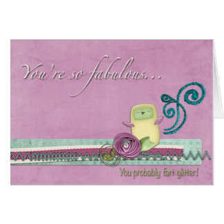 Usted es tarjeta de felicitación tan fabulosa